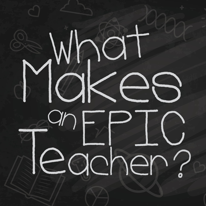 What Makes an EPIC Teacher?