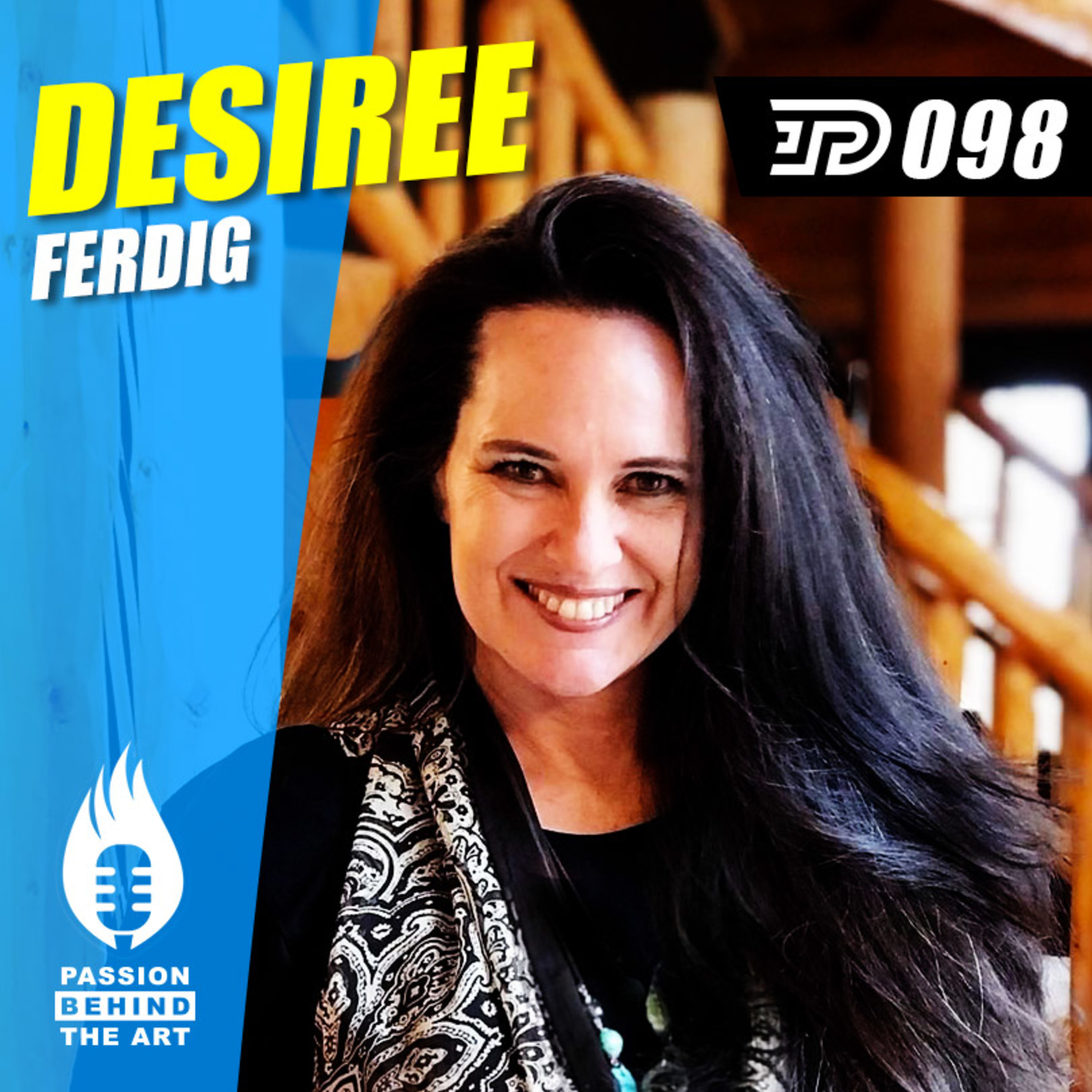 Desiree Ferdig - Step Out In The Fear! | Passion Behind the Art 098