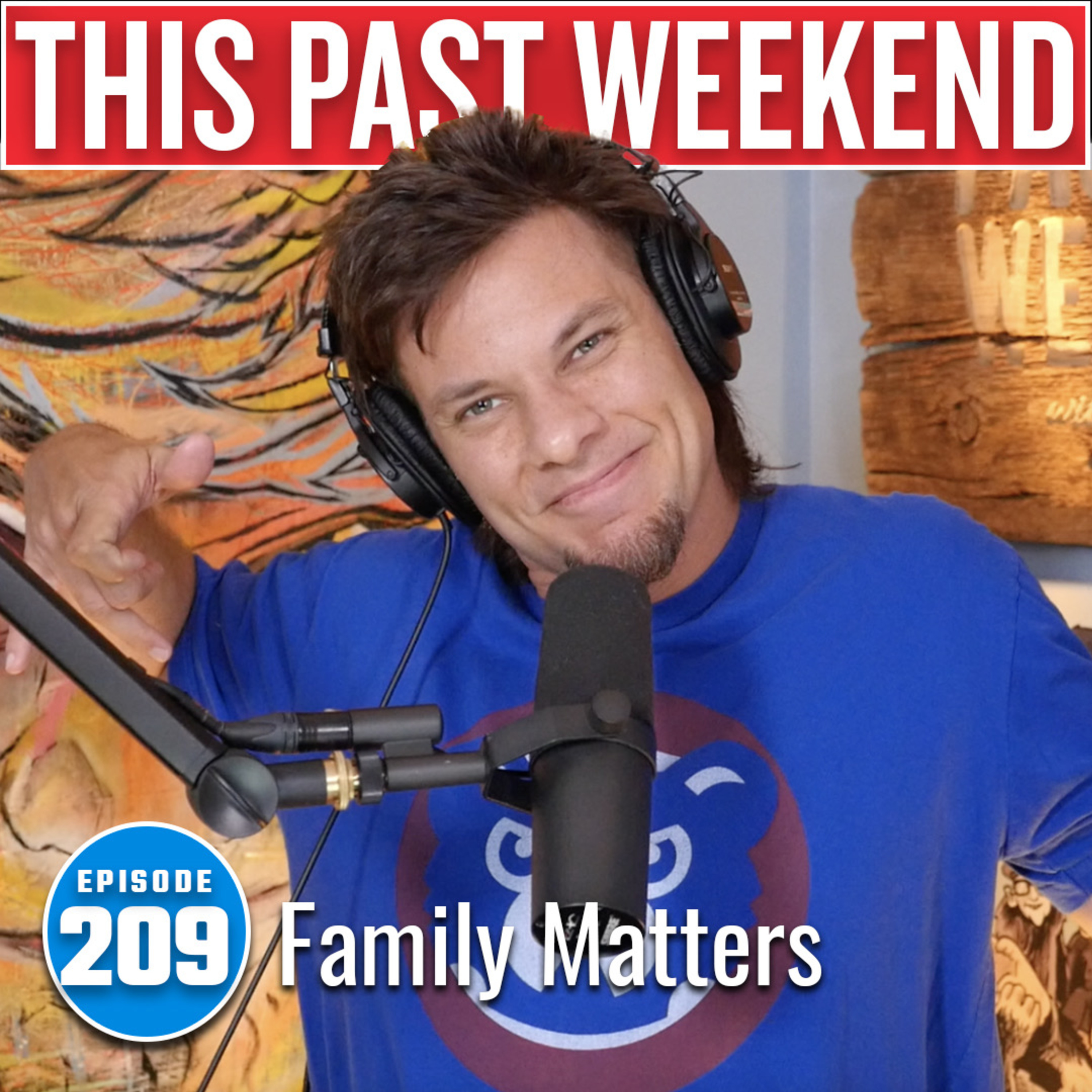 Family Matters | This Past Weekend #209