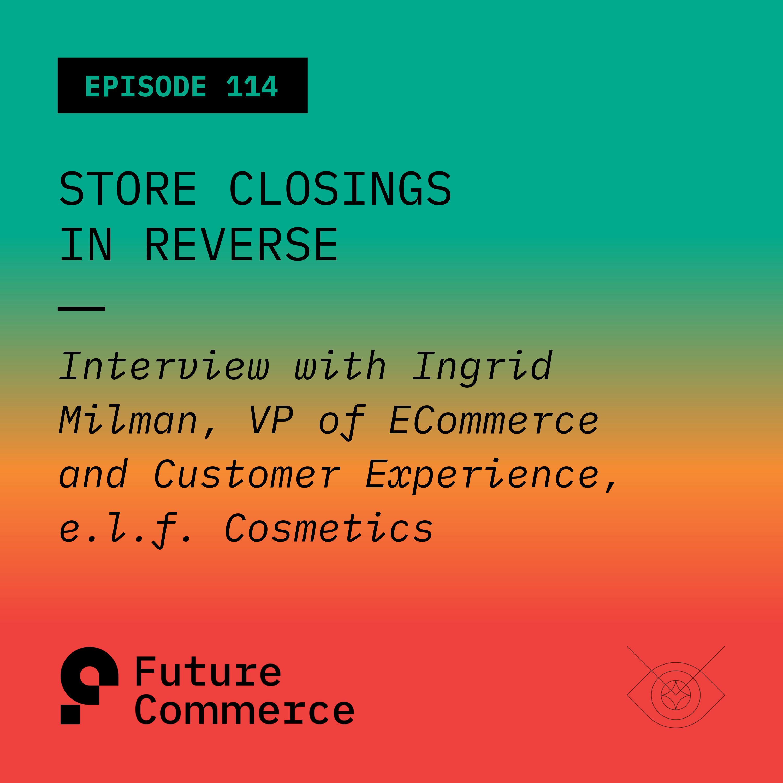 Store Closings in Reverse (w/ Ingrid Milman, e l f