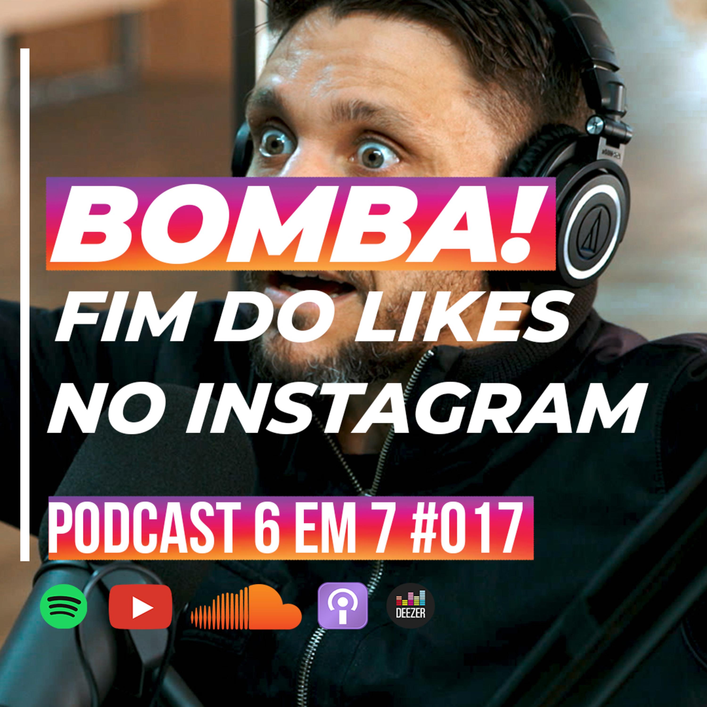 Fim dos likes no Instagram: o que fazer com a mudança nas redes sociais | Podcast 6 em 7 #017