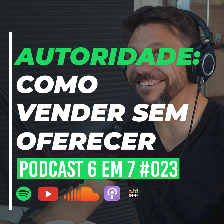 Gatilho mental da autoridade: como deixar a sua venda mais fácil | Podcast 6 em 7 #023