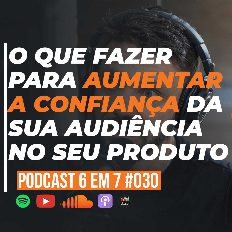 Gatilho da Procedência: Como aumentar a percepção de valor do seu produto | Podcast 6 em 7 #030