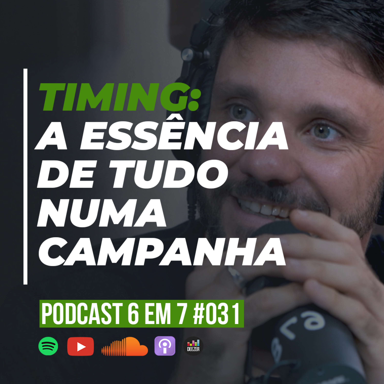 Como o timing pode influenciar no seu 6 em 7 | Podcast 6 em 7 #031