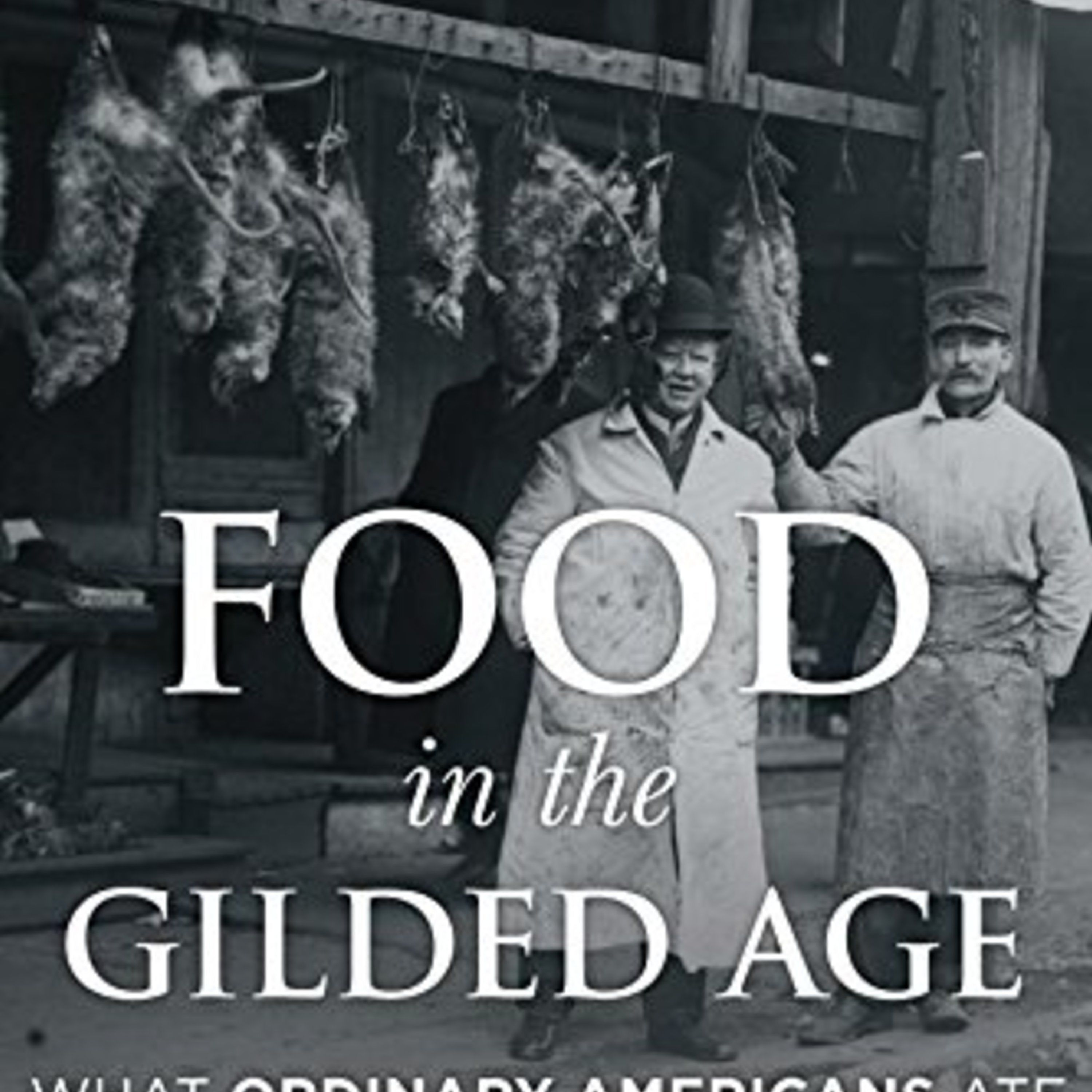 Episode 241: Food in the Gilded Age: What Ordinary Americans Ate