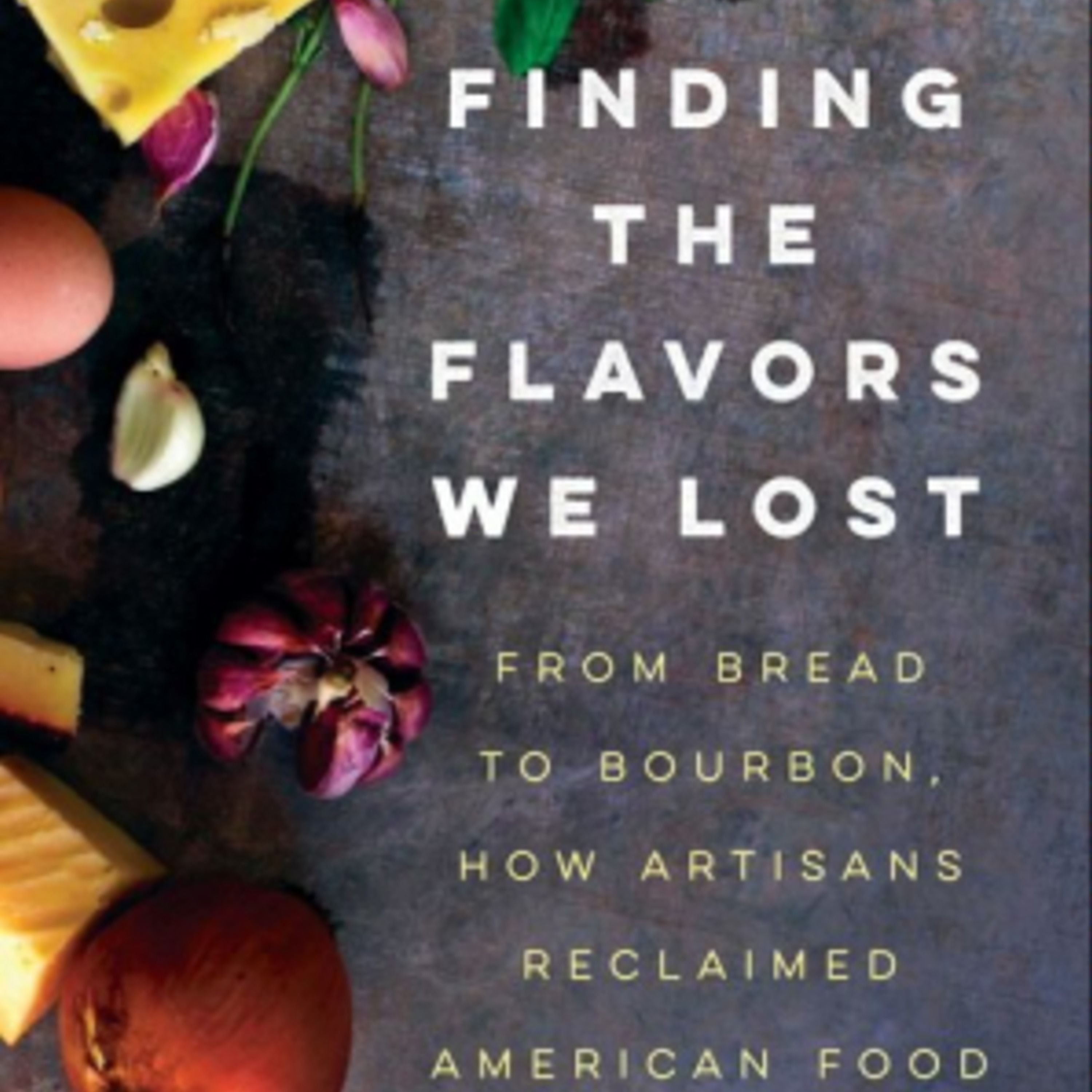 Episode 242: How Artisans Reclaimed America's Lost Flavors