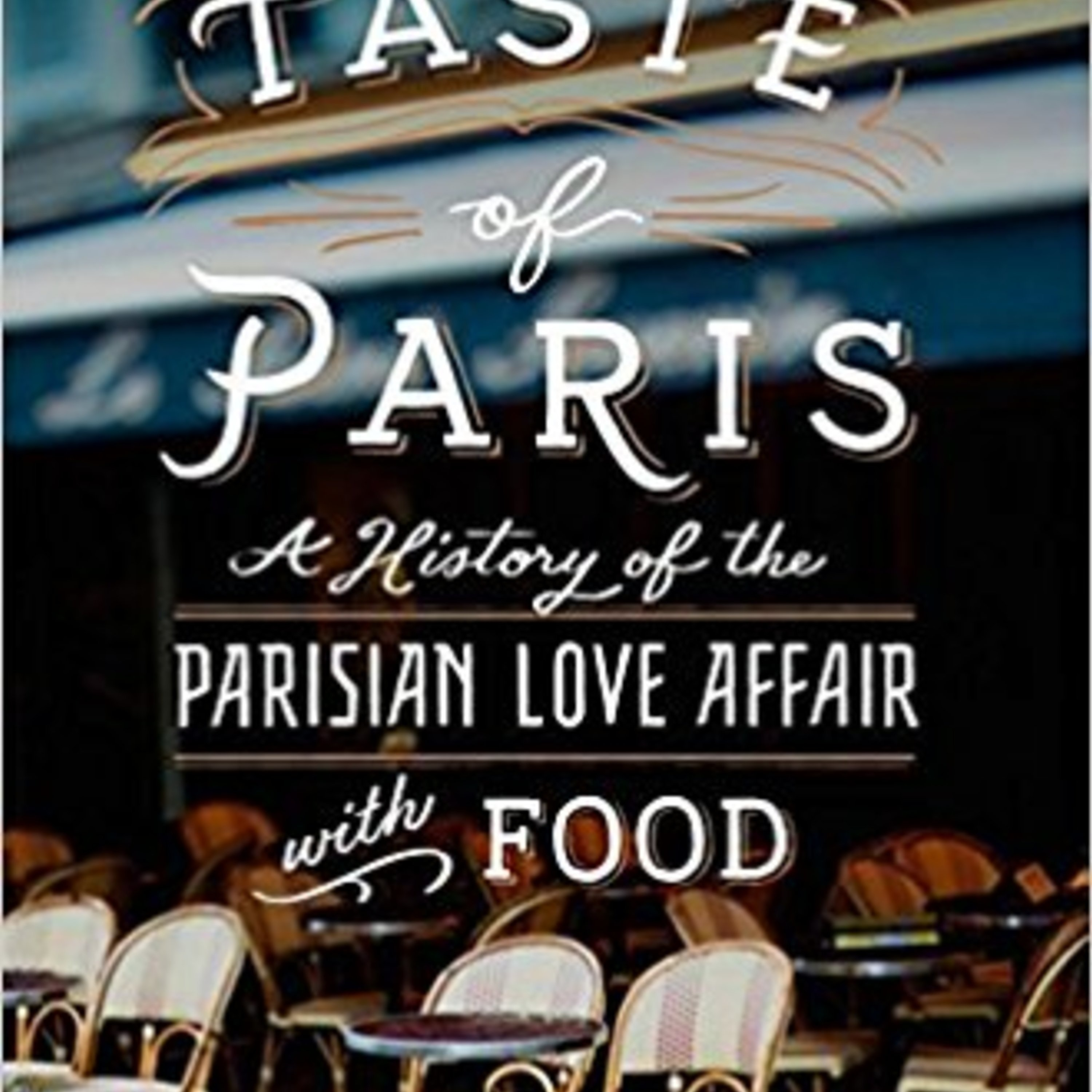 Episode 281: Paris: History of a Food Lover's Paradise
