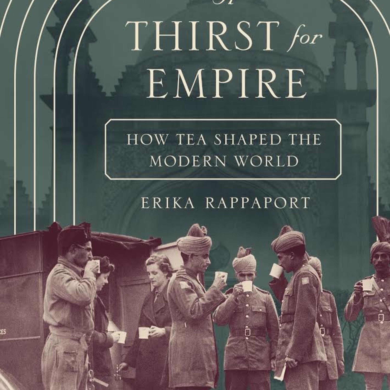 Episode 282: How Tea Shaped the Modern World