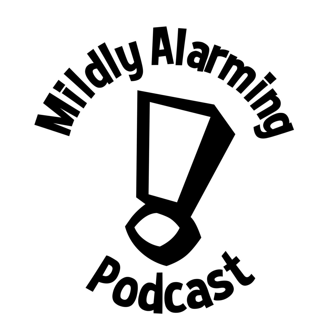 The Mildly Alarming Podcast