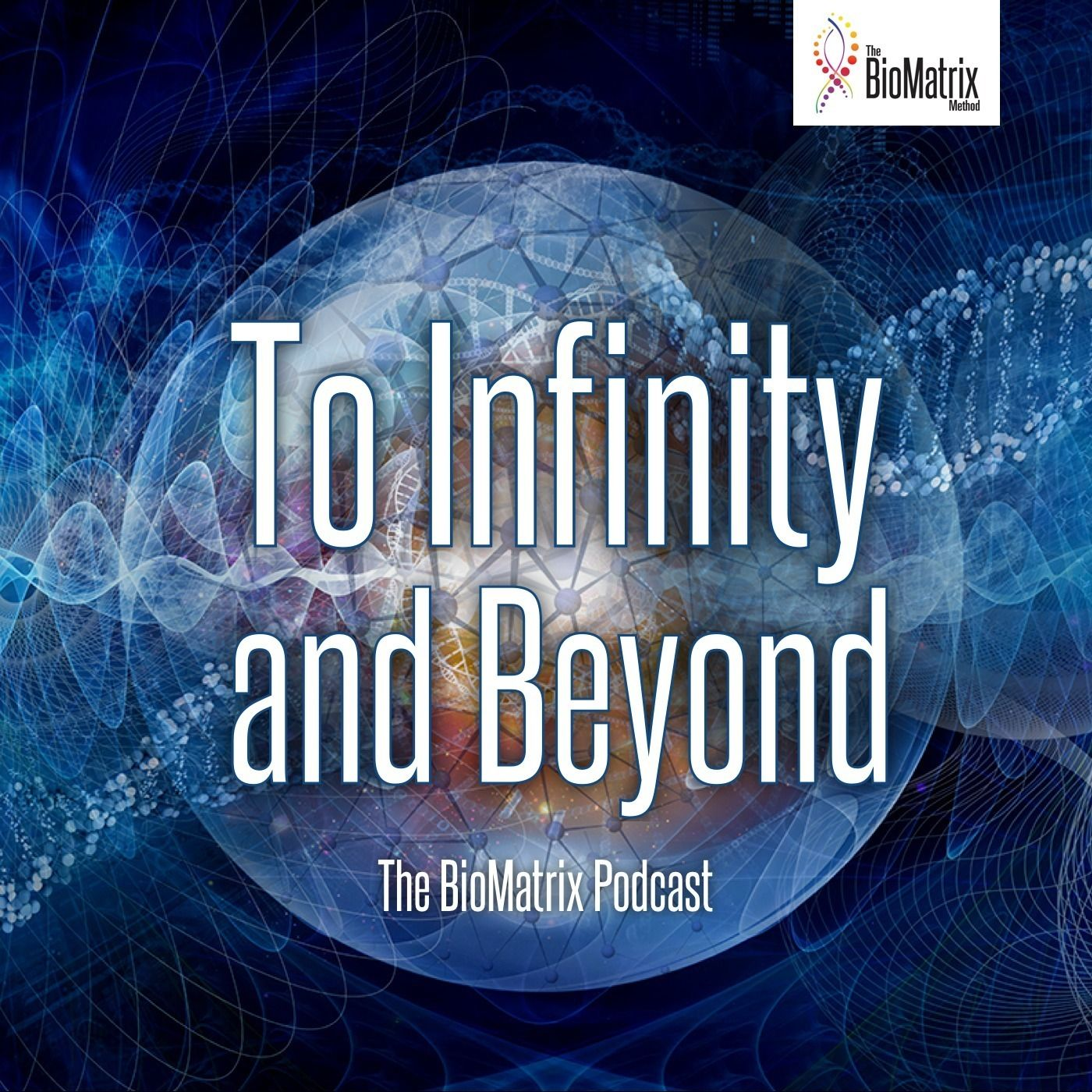 To Infinity & Beyond - a BioMatrix Method Podcast