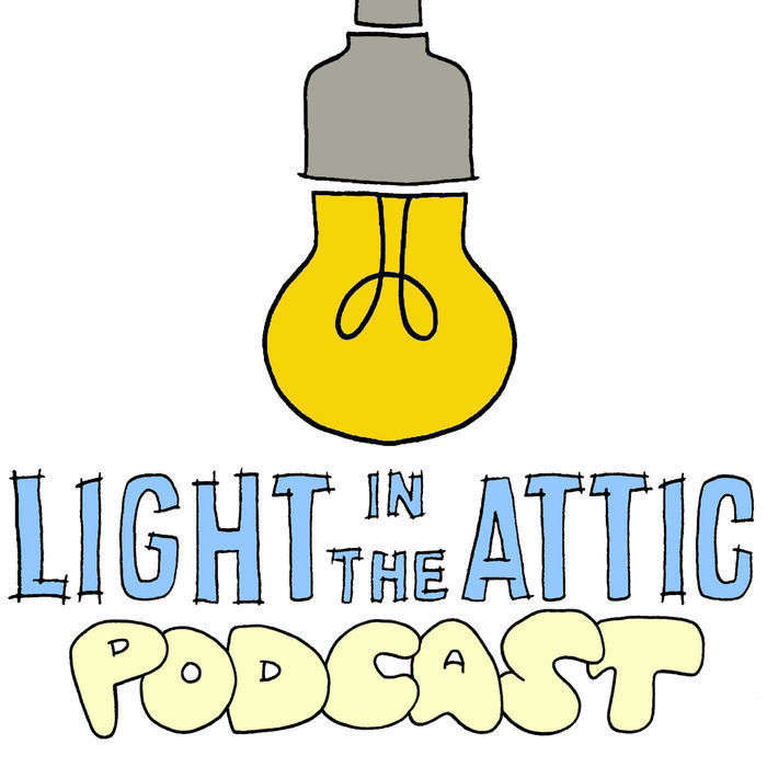 The Light In The Attic Podcast: Stories Behind The Music