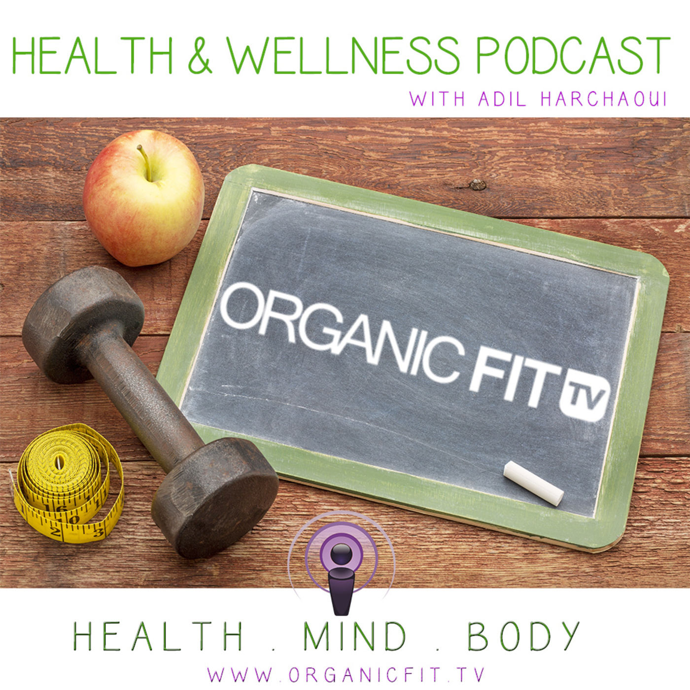 Organic Fit Tv Health & Wellness Podcast With Adil Harchaoui - Weight Loss, Fit Lifestyle, Personal Development, Mindset, Organic fit