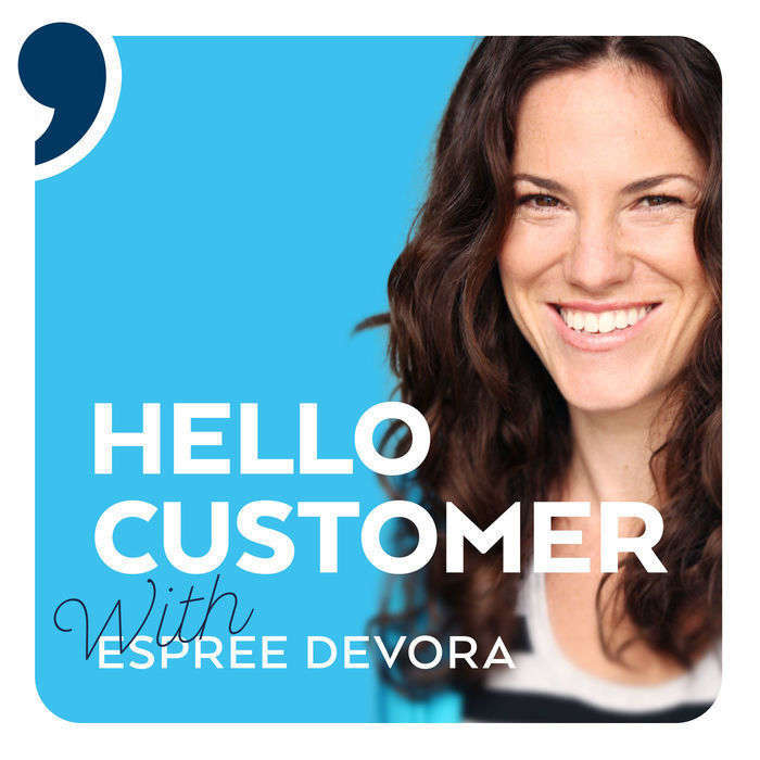 Hello Customer, a Podcast About Delivering Extraordinary Customer Experience