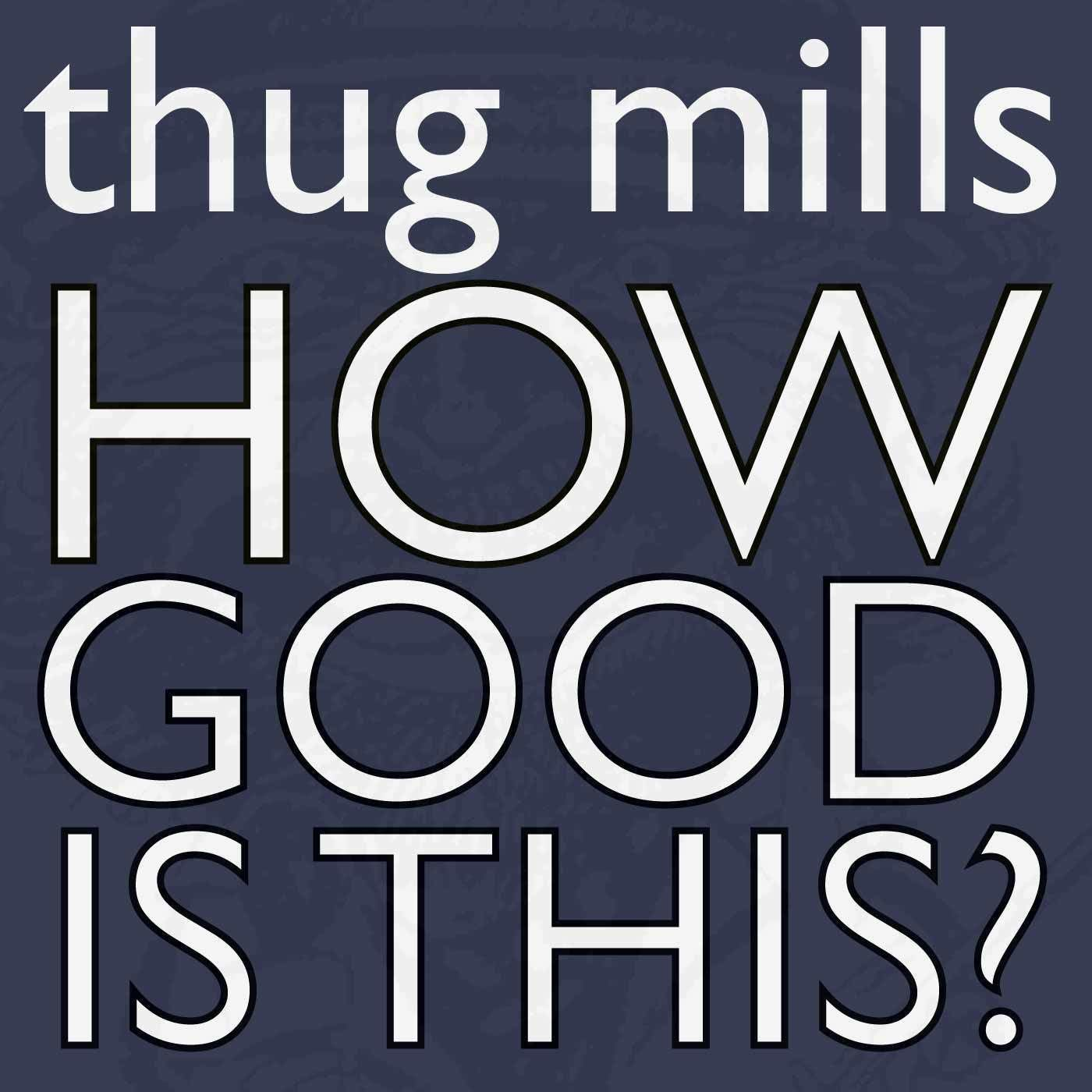 Thug Mills - How Good Is This?