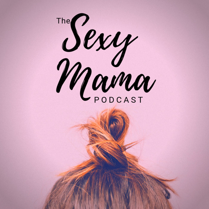 The Sexy Mama Podcast