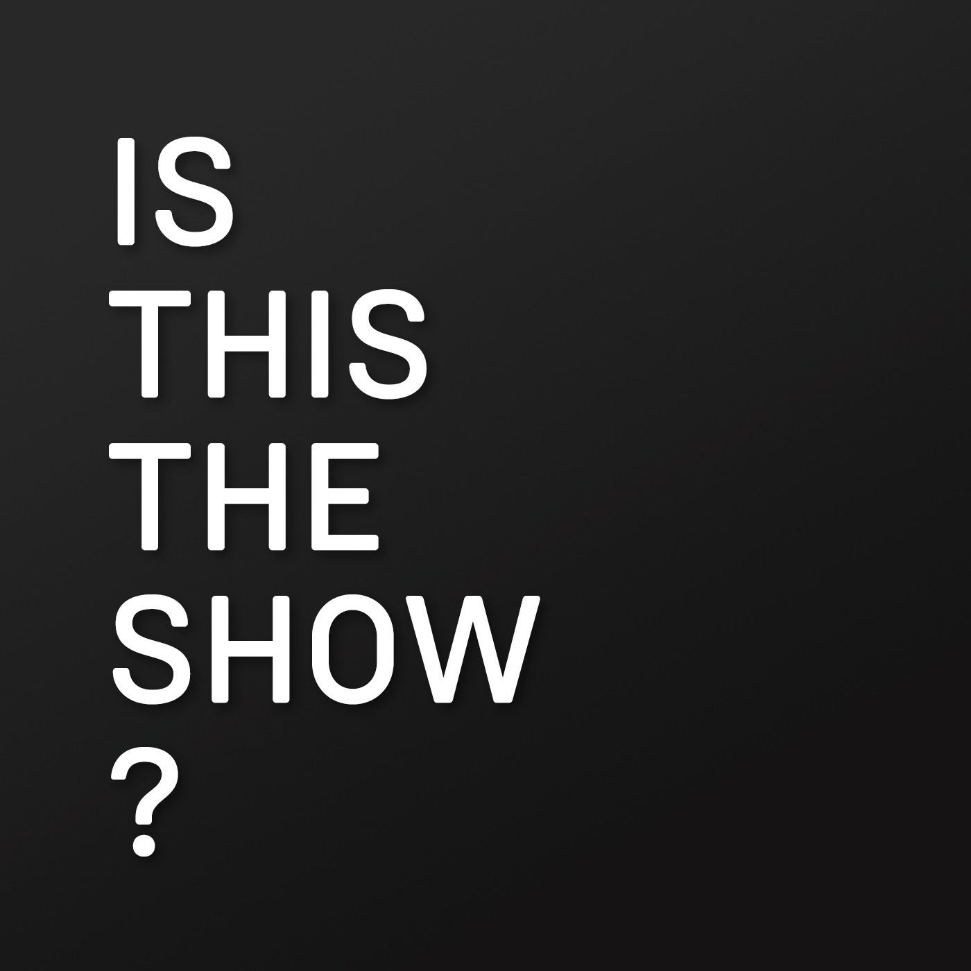Is This The Show?