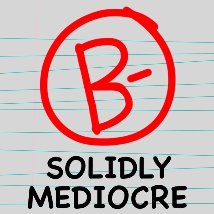 Solidly Mediocre