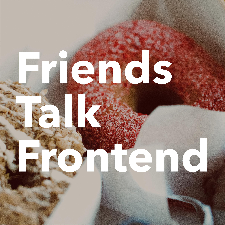 Better Late Than Never, Friends Talk Frontend Trailer!