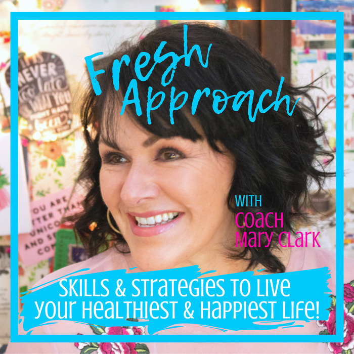 The Fresh Approach Podcast: Skills & strategies to live your healthiest & happiest life!