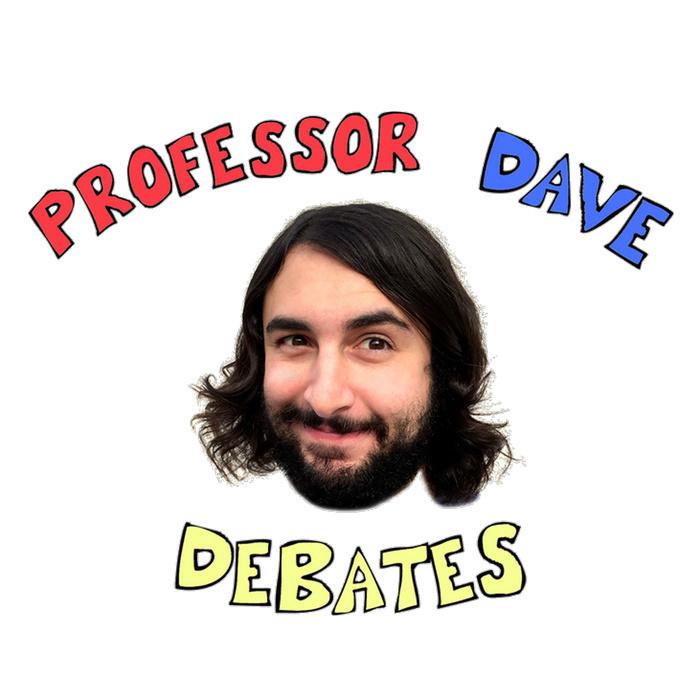 Professor Dave Debates
