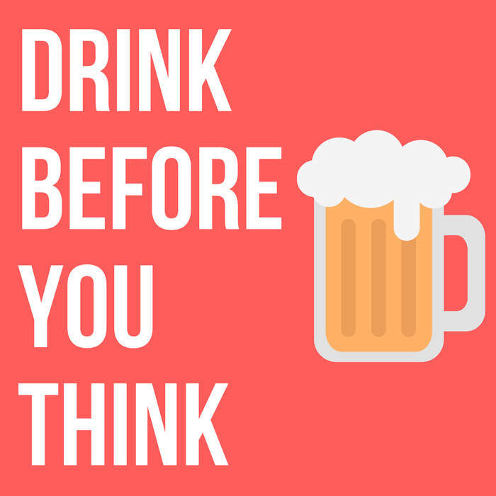 Drink Before You Think