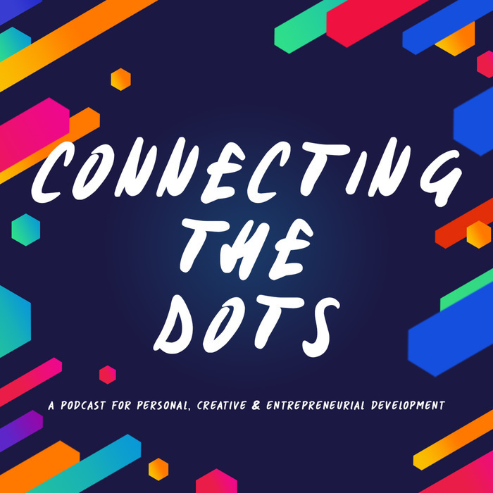 Connecting The Dots - a podcast for personal, creative and entrepreneurial development