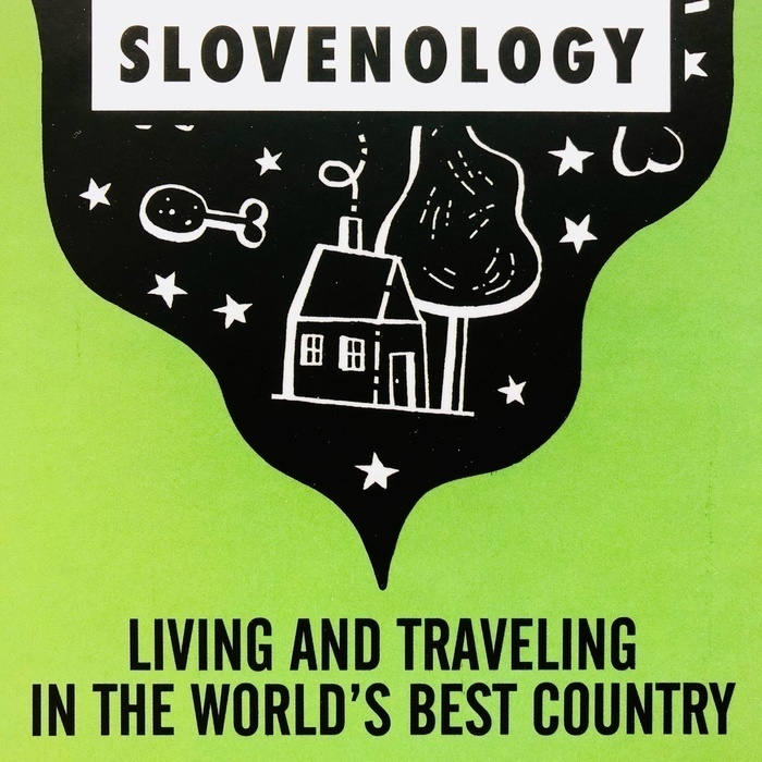 Slovenology: Life and Travel in Slovenia, the World's Best Country