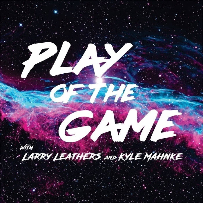 Play of the Game with Larry Leathers and Kyle Mahnke
