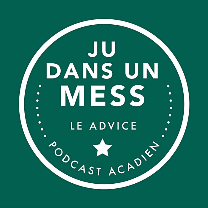 Ju dans un mess : le advice podcast acadien