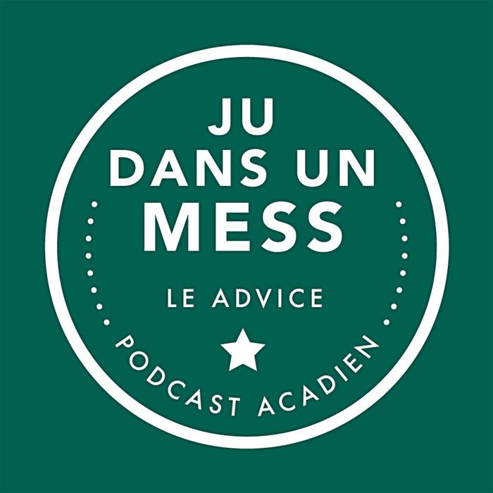 Ju dans un mess : le advice podcast acadien
