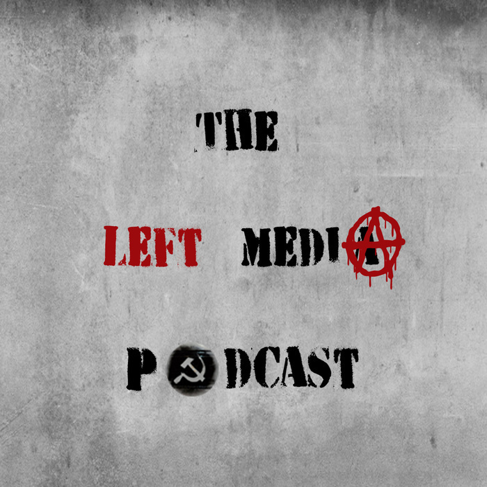 The Left Media Podcast