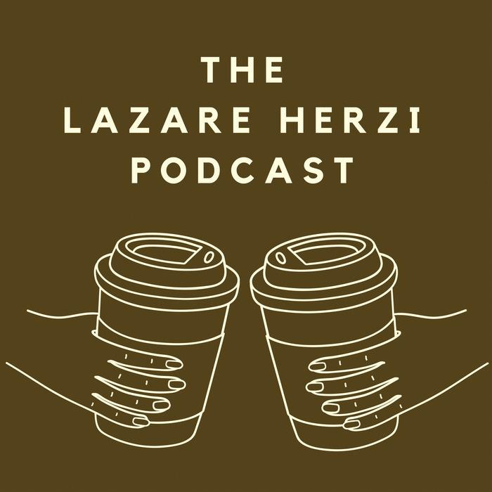 The Lazare Herzi Podcast
