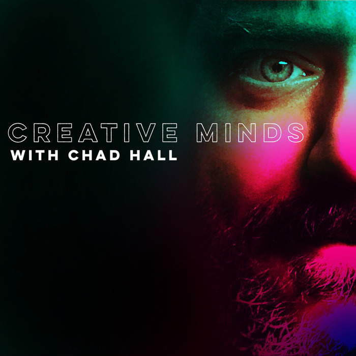 Creative Minds with Chad Hall