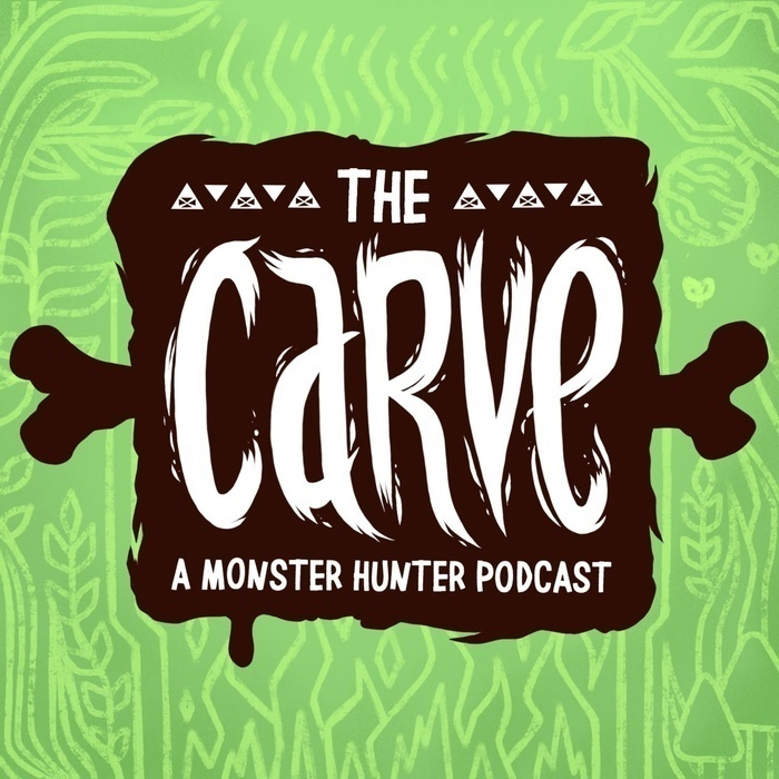The Carve | A Weekly Monster Hunter Podcast