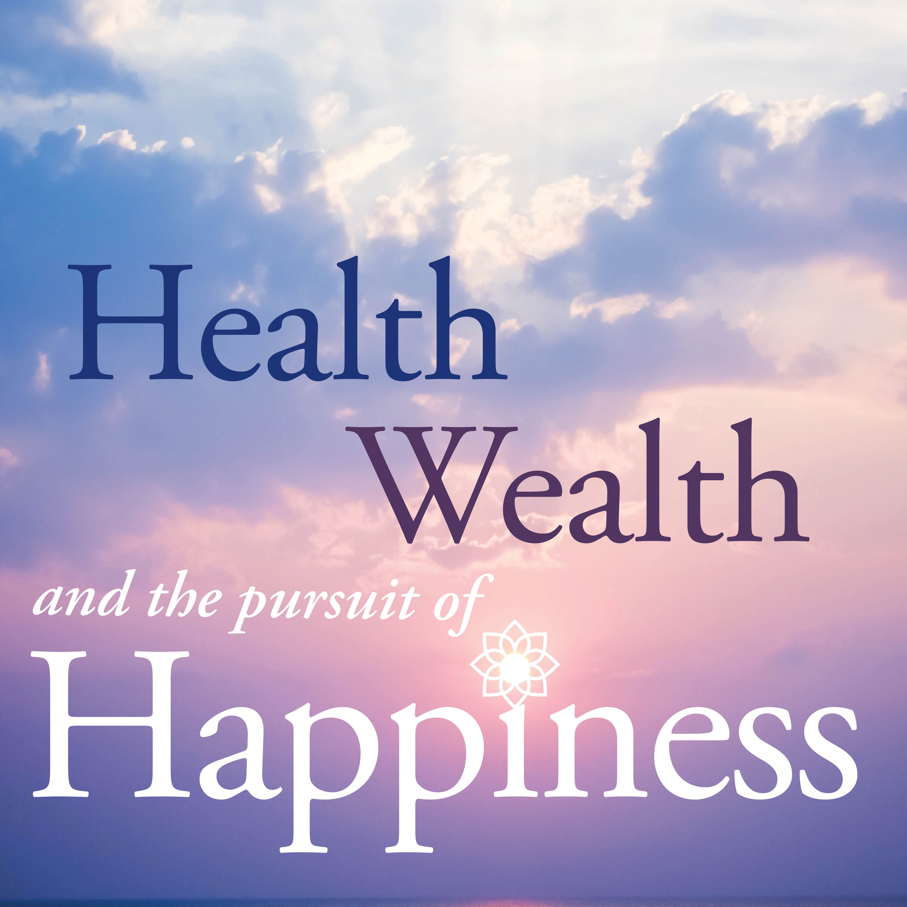 Health, Wealth and the Pursuit of Happiness