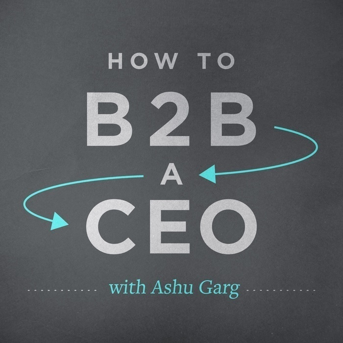 How to B2B a CEO (with Ashu Garg)