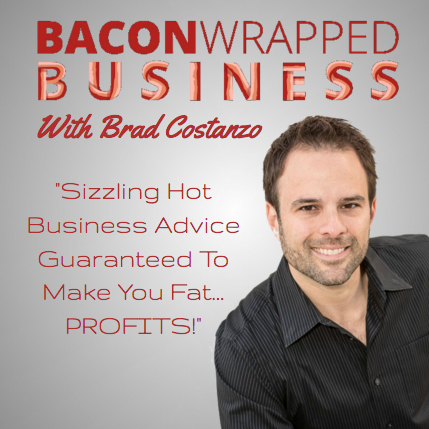 fa73381b4 Bacon Wrapped Business With Brad Costanzo